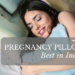 Best Pregnancy Pillows in India. Top Maternity Pillow Brands with Price & Review